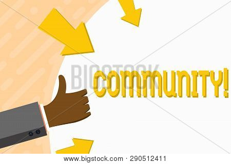 Word writing text Community. Business concept for Neighborhood Association State Affiliation Alliance Unity Group Hand Gesturing Thumbs Up and Holding on Blank Space Round Shape with Arrows. poster