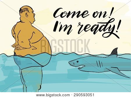 Potbelly Bald Man And Shark Battle In The Sea. Inscription: Come On! I Am Ready! Humorous Colorful I