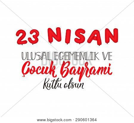 Turkish Text: April 23, National Sovereignty And Children's Day. Lettering. Ink Illustration.