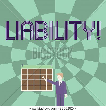Word writing text Liability. Business concept for State of being legally responsible for something Responsibility Businessman Smiling and Pointing to Colorful Calendar with Star Hang on Wall. poster