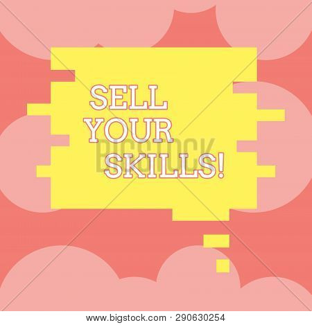 Writing Note Showing Sell Your Skills. Business Photo Showcasing Make Your Ability To Do Something W