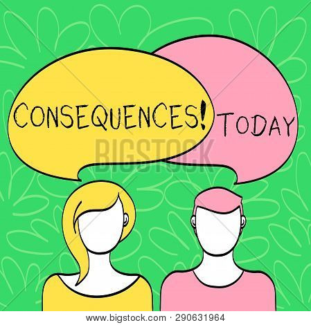 Conceptual hand writing showing Consequences. Business photo text Result Outcome Output Upshot Difficulty Ramification Conclusion Faces of Male and Female Colorful Speech Bubble Overlaying. poster