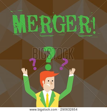 Handwriting text Merger. Concept meaning Combination of two things or companies Fusion Coalition Unification Confused Businessman Raising Both Arms with Question Marks Above his Head. poster