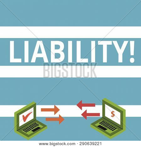 Text sign showing Liability. Conceptual photo State of being legally responsible for something Responsibility Exchange Arrow Icons Between Two Laptop with Currency Sign and Check Icons. poster