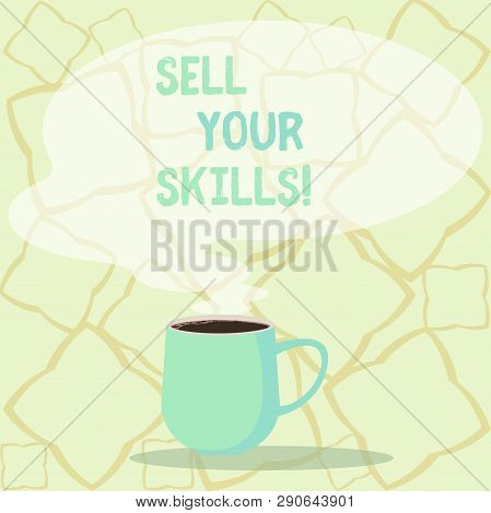 Word Writing Text Sell Your Skills. Business Concept For Make Your Ability To Do Something Well Or E