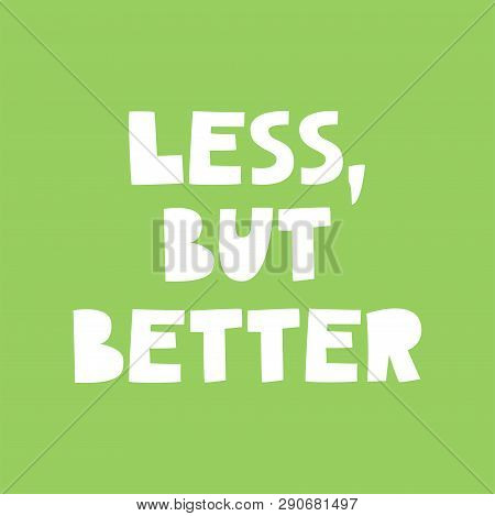 Less, But Better - Typographic Poster With Minimalist And Low Impact Lifestyle Quote. Motivation For