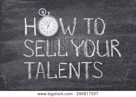 How To Sell Talents Phrase Written On Chalkboard With Vintage Precise Stopwatch Used Instead Of O