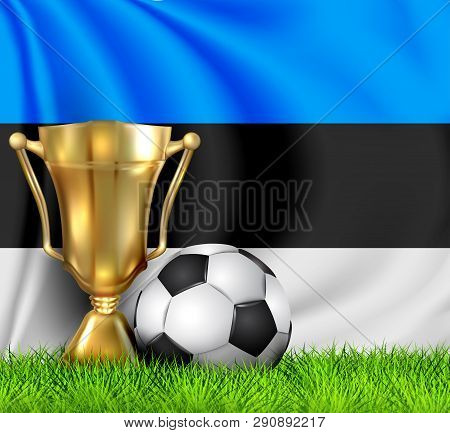 Golden Realistic Winner Trophy Cup And Soccer Ball Isolated On National Estonia Flag. National Team