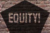Handwriting text Equity. Concept meaning Value of a company divided into equal parts owned by shareholders Brick Wall art like Graffiti motivational call written on the wall. poster