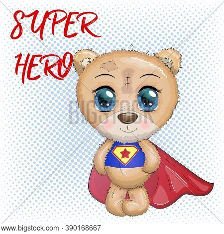 Cute Little Bear With Big Eyes In A Cloak By A Super Hero, Greeting Card Illustration, Inscription S
