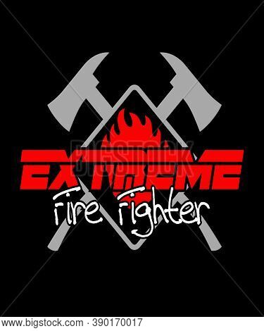 Extreme Fire Fighter Graphic Illustration With Fire Axes And Text In A Triangle Shape.  Great For Wi