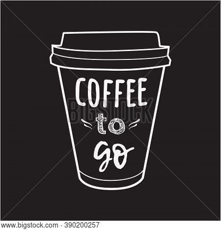 Vector Illustration Of A Take Away Coffee Cup With Phrase Coffee To Go . Vintage Drawing For Drink A