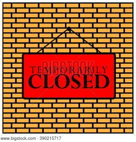 Temporarily Closed On The Board. Vector Illustration On Brick Wall Background.