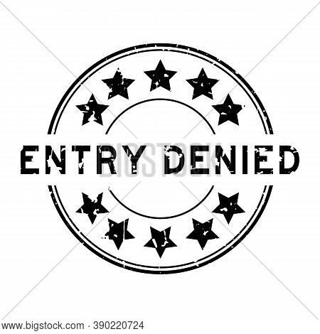 Grunge Black Entry Denied Word With Star Icon Round Rubber Seal Stamp On White Background