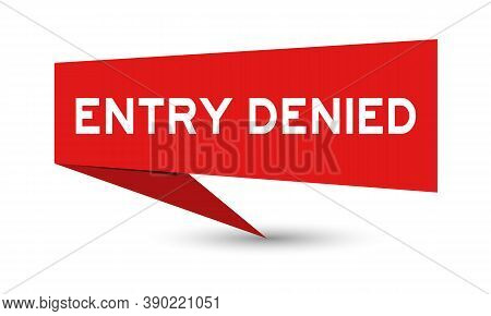 Red Color Paper Speech Banner With Word Entry Denied On White Background