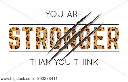 Vector Illustration With You Are Stronger Than You Think Slogan With Leopard Skin And Animal Claw Sc