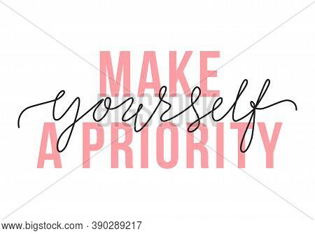 Vector Illustration Of Make Yourself A Priority Lettering Quote. Self-care And Body Positive Trendy