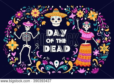 Day Of Dead Poster. Mexican Sugar Skulls, Death Woman Man Dancing Skeletons. Colored Flowers Decorat