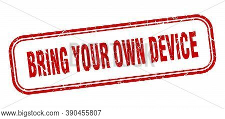 Bring Your Own Device Stamp. Bring Your Own Device Square Grunge Red Sign
