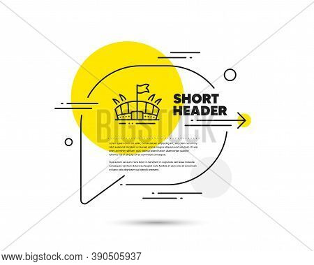 Sports Stadium Line Icon. Speech Bubble Vector Concept. Arena With Flag Sign. Sport Complex Symbol.