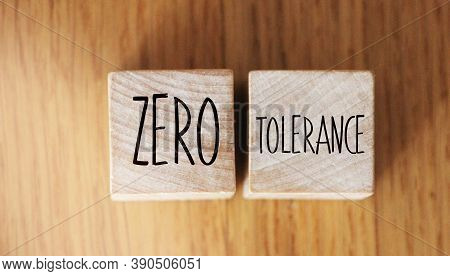 Zero Tolerance - Words From Wooden Blocks With Letters, Severely Punishing All Unacceptable Behaviou
