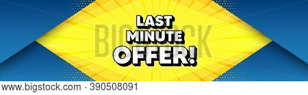 Last Minute Offer. Modern Background With Offer Message. Special Price Deal Sign. Advertising Discou