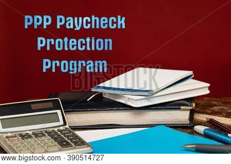 Ppp Loan Paycheck Protection Program. Blue Letters On A Red Background. Financial Instruments Concep