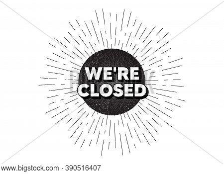 Were Closed. Vintage Star Burst Banner. Business Closure Sign. Store Bankruptcy Symbol. Hipster Sun