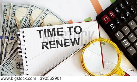 Word Writing Text Time To Renew . Business Concept With Chart, Dollars , Office Tools