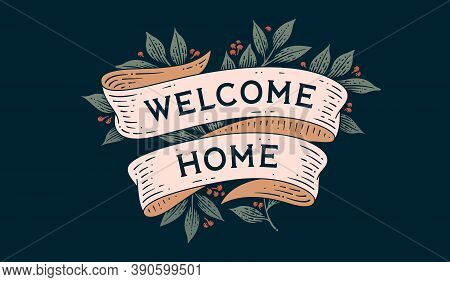 Welcome Home. Retro Greeting Card With Ribbon And Text Welcome Home Old Ribbon Banner In Engraving S
