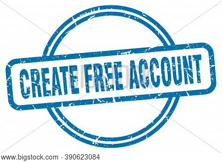 Create Free Account Stamp. Create Free Account Round Vintage Grunge Sign. Account