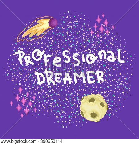 Professional Dreamer. Inscription, Background Space And Planets. Print Design For T-shirt, Postcard.