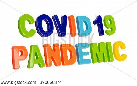 Coronavirus Pandemic, Text Covid-19 Pandemic On A White Background. Global Pandemic. Covid-19 Is The