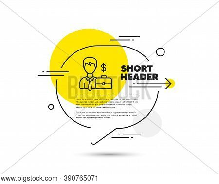 Businessman With Case Line Icon. Speech Bubble Vector Concept. Diplomat With Dollar Sign. Businessma