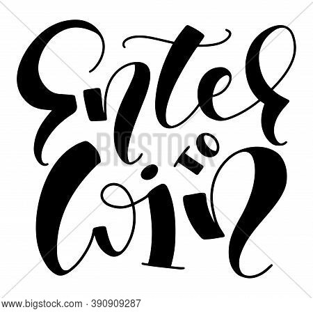 Enter To Win, Black Lettering Isolated On White Background, Vector Stock Illustration. Design Elemen