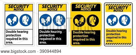 Security Notice Sign Double Hearing Protection Required In This Area With Ear Muffs & Ear Plugs