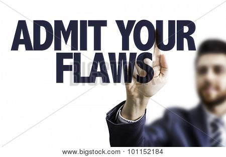 Business man pointing the text: Admit Your Flaws