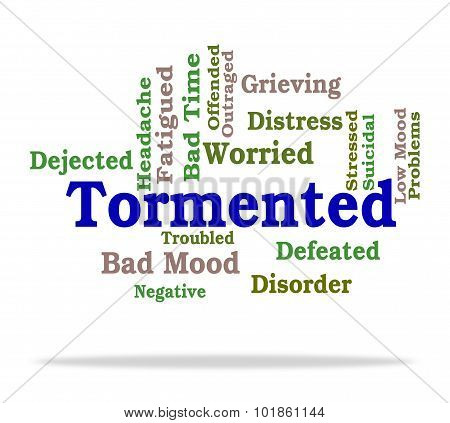 Tormented Word Represents Mortify Distress And Afflict