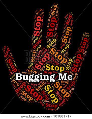 Stop Bugging Me Means Warning Sign And Annoy