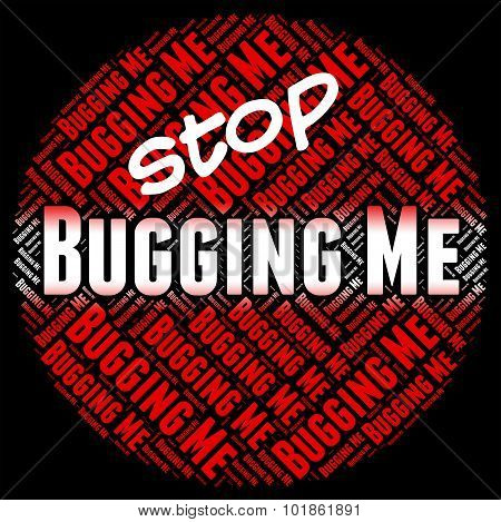 Stop Bugging Me Indicates Warning Sign And Abrade