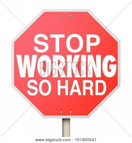 Stop Working So Hard words on a red road sign telling you to take a break, relax and enjoy life