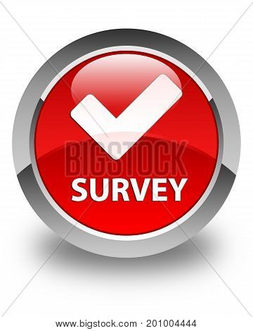 Survey (validate Icon) Glossy Red Round Button