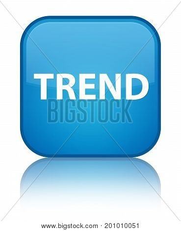 Trend Special Cyan Blue Square Button