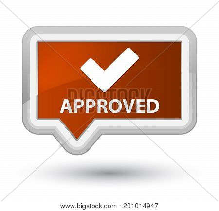 Approved (validate Icon) Prime Brown Banner Button