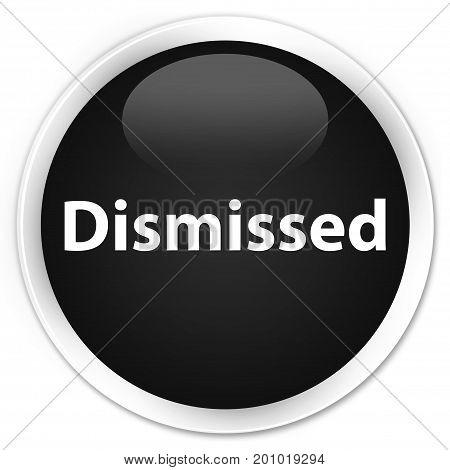 Dismissed Premium Black Round Button