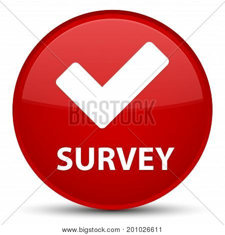Survey (validate Icon) Special Red Round Button