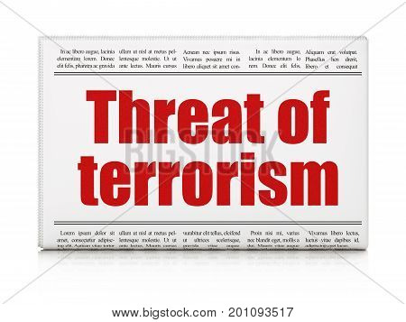 Political concept: newspaper headline Threat Of Terrorism on White background, 3D rendering