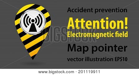 Map pointer. Danger Electromagnetic field. Safety information. Industrial design. Vector illustration