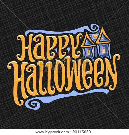 Vector poster for Halloween: decorative handwritten font for words happy halloween, hand lettering type text, calligraphy typeface for halloween logo with ancient castle, Invitation to holiday party.