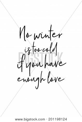 Hand drawn holiday lettering. Ink illustration. Modern brush calligraphy. Isolated on white background. No winter is too cold if you have enough love.